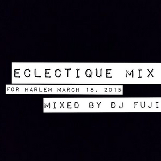 Eclectique Mix by DJ FUJI March 18th, 2015