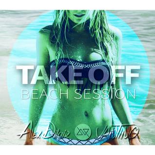 Alex Dilair & VANTINO - TAKE OFF [ Beach ] Session 03