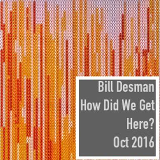 How Did We Get Here? - Monthly Podcast - October 2016