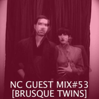 NC GUEST MIX#53: BRUSQUE TWINS