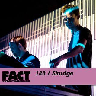 FACT Mix 180: Skudge