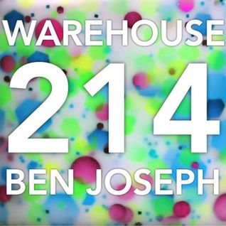 WAREHOUSE 214 - A Mix By Ben Joseph