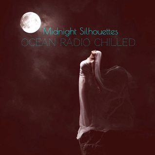 "Ocean Radio Chilled  ""Midnight Silhouettes""   (10-16-16)"