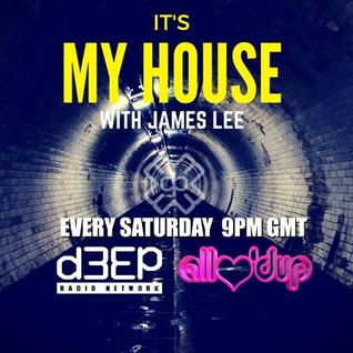 James Lee - IT'S MY HOUSE 09.07.16     (The D3ep Refurbishment)