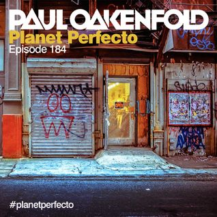 Planet Perfecto ft. Paul Oakenfold:  Radio Show 184