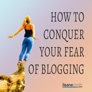 How to Conquer Your Fear of Blogging
