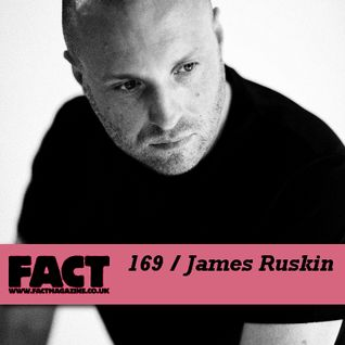 FACT Mix 169: James Ruskin