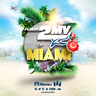 DJ ADAM 2MV Presents FLIGHT 2MV to Miami