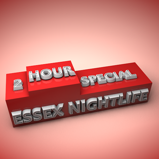 Essex Nightlife 2 Hour Special