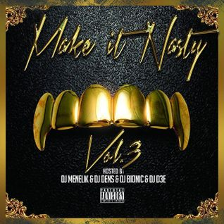 Make it Nasty Vol.3 with DJ Menelik - DJ Dens - DJ D3E and DJ Bionic