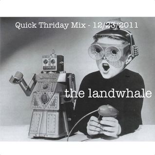 The Landwhale - Quick Thriday Mix - 12-23-2011