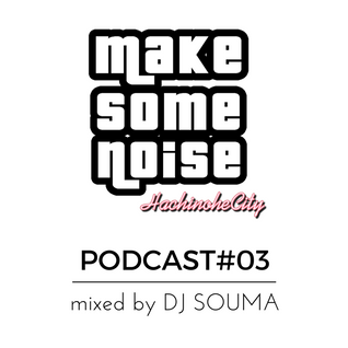 MAKE SOME NOISE PODCAST Vol.3 mixed by DJ SOUMA
