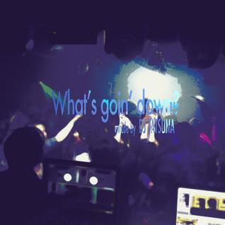 What' goin' down? / DJ TATSUMA