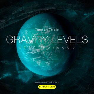 Thomas Create @ Gravity levels (Proton Radio) Episode 015