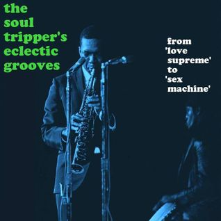 """THE SOUL TRIPPER'S ECLECTIC GROOVES-""""From A Love Supreme To The Sex Machine"""" Vol 2"""