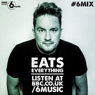 Eats Everything  -  6 Mix (BBC 6 Music)  - 30-Jan-2015