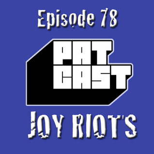 Episode 78 - Joy Riots