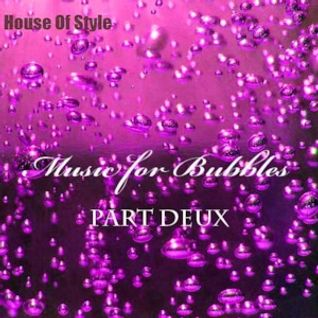 House Of Style - Music for Bubbles (part deux)