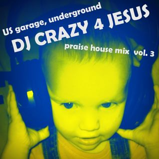 Praise Him in da house vol.3 (US garage, underground)