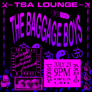 TSA Lounge with the Baggage Boys: Silky Streets Ruff n Tuff: July 23