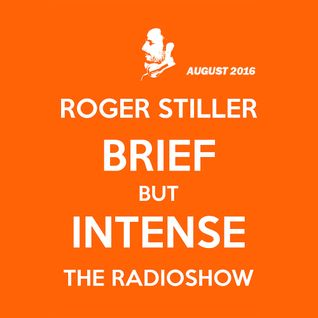 Roger Stiller - Brief But Intense - RadioShow August 2016