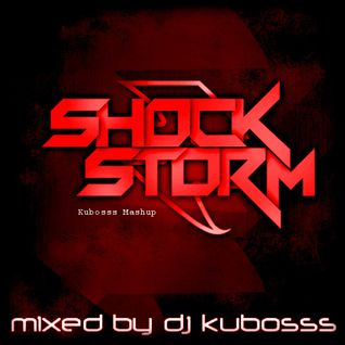 Shock storm (kubosss mashup)
