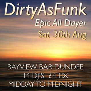 Dirty As Funk Set. 1st broadcast LIVE @ The Dirty As Funk Alldayer Dundee 30th Aug 2014
