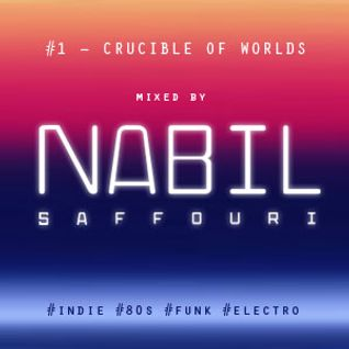 Nabil Saffouri DJ - #1 Crucible Of Worlds