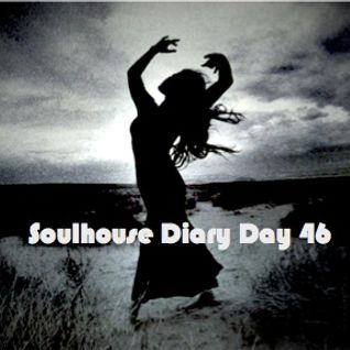 SoulHouse Diary Day 46