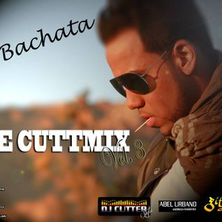 THE CUTTMIX Vol. 3 (Bachata Parte 1) - By DJ CUTTER