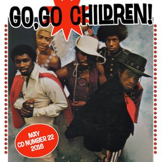 Go, Go Children Mix CD 22 - compiled by DJ Dean and John Stapleton, May 2016