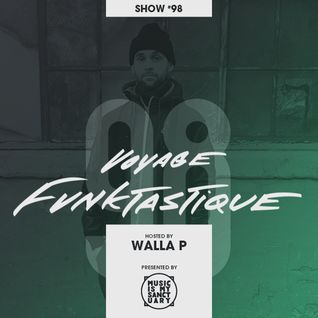VOYAGE FUNKTASTIQUE - Show #98 (Hosted by Walla P)