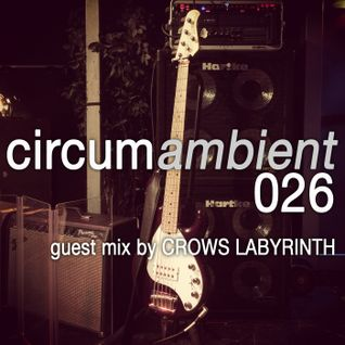 circumambient 026 (guest mix by crows labyrinth)