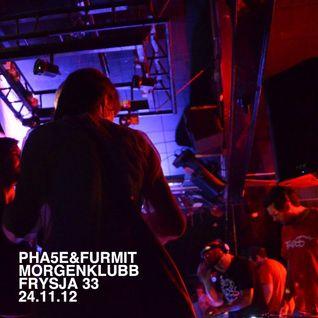 Pha5e & Furmit @ Morgenklubb, Frysja 33, 24.11.12