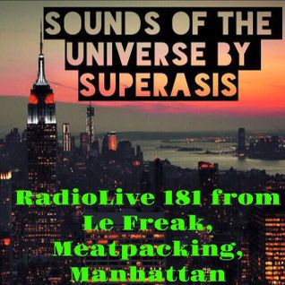 181.-SOUNDS OF THE UNIVERSE by SUPERASIS@LIVE FROM LE FREAK, MEATPACKING, NYC#MARCH 10TH 2016