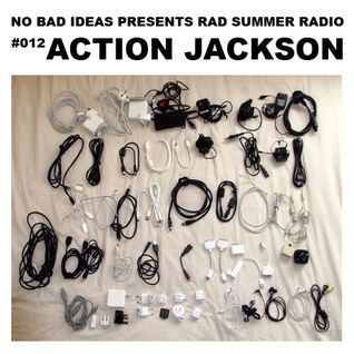 No Bad Ideas Presents Rad Summer Radio #012: Action Jackson