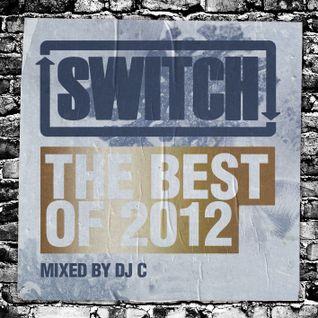Switch | The Best Of 2012 | DJ C's Mix