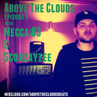 Above The Clouds Episode 5: Mecca:83 & Scorzayzee