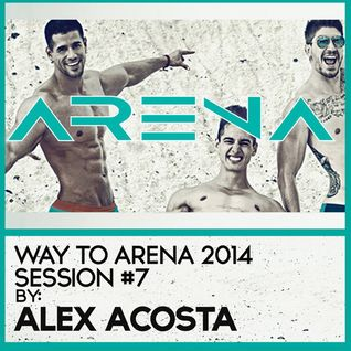 EP 26: ARENA 2014 Session #7 by Alex Acosta