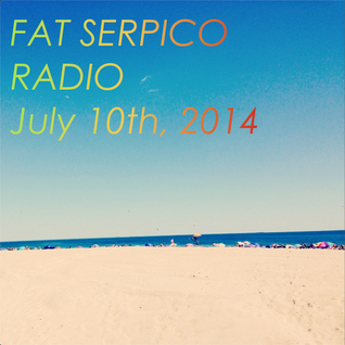 Fat Serpico Radio July 10th, 2014