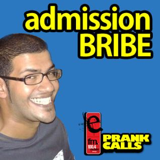 Admission Bribe - E FM Prank Call