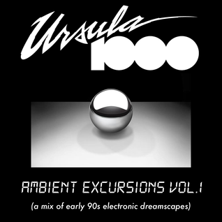 Ursula 1000 Ambient Excursions Vol.1