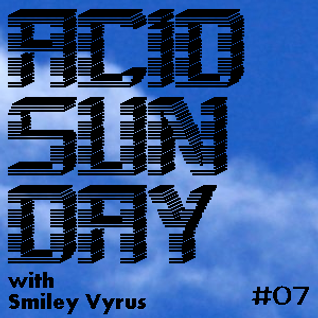 Acid Sunday with Smiley Vyrus - Cloudcast 07 (10.02.2013)