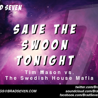 Tim Mason vs Swedish House Mafia - Save The Swoon Tonight (Brad Seven Vocal Bootleg)
