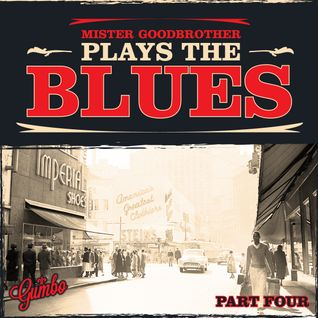 Gumbo present Mr Goodbrother Plays the Blues: Part Four