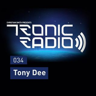 Tronic Podcast 034 with Tony Dee