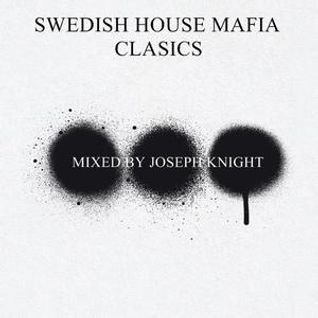 Swedish House Mafia Clasics - Mixed By Joseph Knight