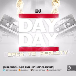 DJ Day Day Presents - Back To Reality Part 1 [RE-UPLOAD]