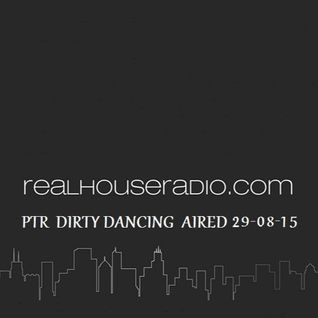 DIRTY DANCING REAL HOUSE RADIO 29 - 08 - 15 PTR !! ; O ))
