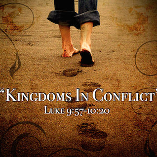 "MISSIONS SUNDAY- ""Kingdoms In Conflict""- Luke 9:57-10:20"